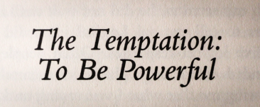 The Temptation to Be Powerful – Henri Nouwen